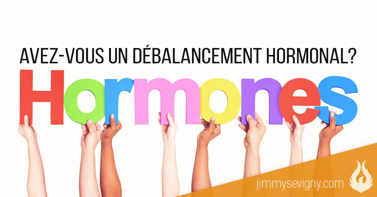 Avez-vous un débalancement hormonal? - Jimmy Sevigny